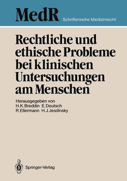 Rechtliche und ethische Probleme bei klinischen Untersuchungen am Menschen von Breddin,  Hans K., Deutsch,  Erwin, Ellermann,  Rolf, Jesdinsky,  Hans J.