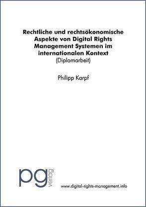 Rechtliche und rechtsökonomische Aspekte von Digital Rights Management Systemen im internationalen Kontext von Karpf,  Philipp