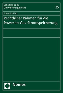 Rechtlicher Rahmen für die Power-to-Gas-Stromspeicherung von Lietz,  Franziska