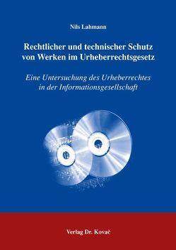 Rechtlicher und technischer Schutz von Werken im Urheberrechtsgesetz von Lahmann,  Nils