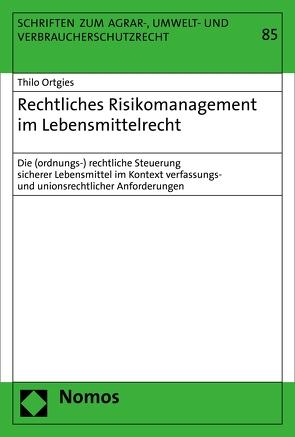 Rechtliches Risikomanagement im Lebensmittelrecht von Ortgies,  Thilo