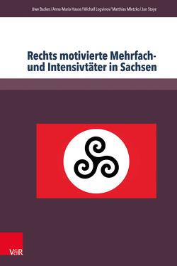 Rechts motivierte Mehrfach- und Intensivtäter in Sachsen von Backes,  Uwe, Haase,  Anna-Maria, Logvinov,  Michail, Mletzko,  Matthias, Stoye,  Jan