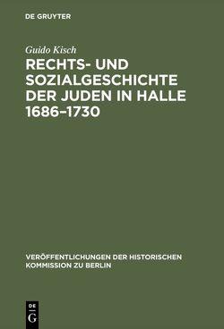 Rechts- und Sozialgeschichte der Juden in Halle 1686-1730 von Kisch,  Guido