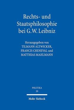 Rechts- und Staatsphilosophie bei G.W. Leibniz von Altwicker,  Tilmann, Cheneval,  Francis, Mahlmann,  Matthias