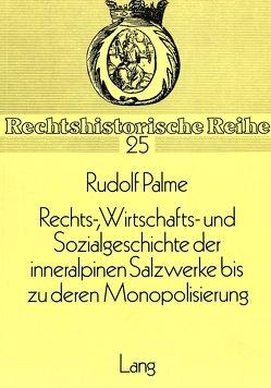Rechts-, Wirtschafts- und Sozialgeschichte der inneralpinen Salzwerke bis zu deren Monopolisierung von Palme,  Rudolf