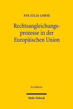 Rechtsangleichungsprozesse in der Europäischen Union von Lohse,  Eva Julia