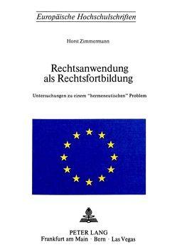 Rechtsanwendung als Rechtsfortbildung von Zimmermann,  Horst