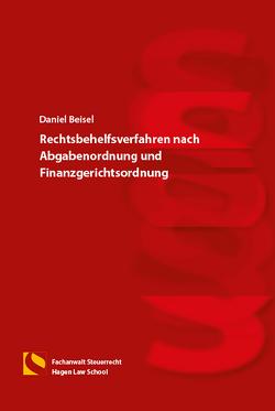 Rechtsbehelfsverfahren nach Abgabenordnung und Finanzgerichtsordnung von Beisel,  Daniel