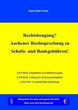 Rechtsbeugung? Aachener Rechtsprechung zu Schufa- und Bankgebühren! von Kranz,  Hans P