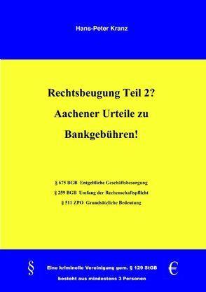 Rechtsbeugung Teil 2? Aachener Urteile zu Bankgebühren! von Kranz,  Hans P