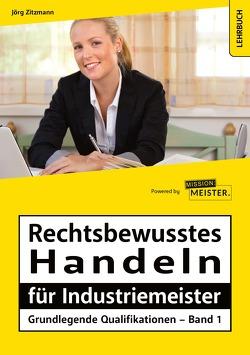 Rechtsbewusstes Handeln für Industriemeister – Grundlegende Qualifikationen – Band 1 von Zitzmann,  Jörg