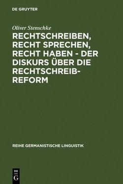 Rechtschreiben, Recht sprechen, recht haben – der Diskurs über die Rechtschreibreform von Stenschke,  Oliver