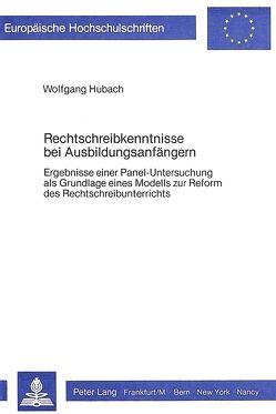 Rechtschreibkenntnisse bei Ausbildungsanfängern von Hubach,  Wolfgang