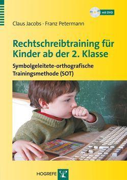 Rechtschreibtraining für Kinder ab der 2. Klasse von Jacobs,  Claus, Petermann,  Fanz