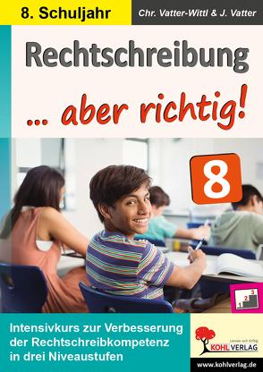 Rechtschreibung … aber richtig! / Klasse 8 von Vatter,  Jochen, Vatter-Wittl,  Christiane
