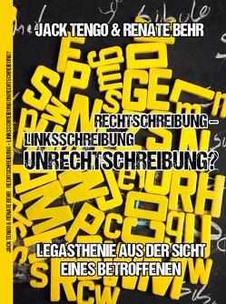 Rechtschreibung – Linksschreibung – Unrechtschreibung von Behr,  Renate, Tengo,  Jack