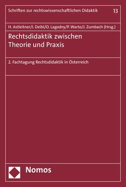 Rechtsdidaktik zwischen Theorie und Praxis von Astleitner,  Hermann, Deibl,  Ines, Lagodny,  Otto, Warto,  Patrick, Zumbach,  Jörg