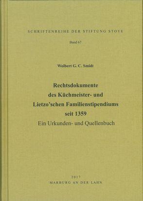 Rechtsdokumente des Küchmeister- und Lietzo'schen Familienstipendiums seit 1359 von Smidt,  Wolbert G. C.
