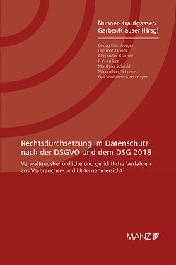 Rechtsdurchsetzung im Datenschutz nach der DSGVO und dem DSG 2018 von Garber,  Thomas, Klauser,  Alexander, Nunner-Krautgasser,  Bettina