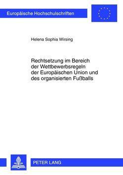 Rechtsetzung im Bereich der Wettbewerbsregeln der Europäischen Union und des organisierten Fußballs von Wirsing,  Helena Sophia