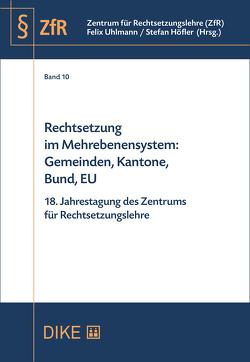 Rechtsetzung im Mehrebenensystem: Gemeinden, Kantone, Bund, EU von Höfler,  Stefan, Uhlmann,  Felix