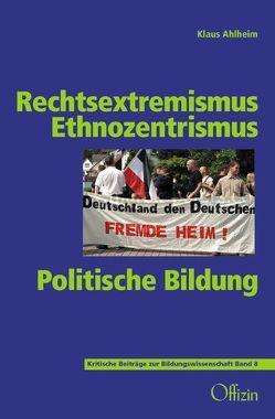 Rechtsextremismus – Ethnozentrismus – Politische Bildung von Ahlheim,  Klaus