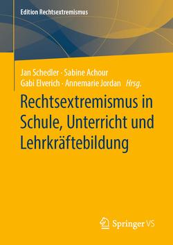 Rechtsextremismus in Schule, Unterricht und Lehrkräftebildung von Achour,  Sabine, Elverich,  Gabi, Jordan,  Annemarie, Schedler,  Jan