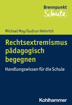 Rechtsextremismus pädagogisch begegnen von Berger,  Fred, Heinrich,  Gudrun, May,  Michael, Schubarth,  Wilfried, Wachs,  Sebastian