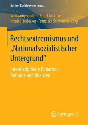 """Rechtsextremismus und """"Nationalsozialistischer Untergrund"""" von Frindte,  Wolfgang, Geschke,  Daniel, Haußecker,  Nicole, Schmidtke,  Franziska"""