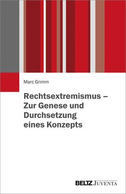 Rechtsextremismus – Zur Genese und Durchsetzung eines Konzepts von Grimm,  Marc