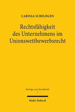 Rechtsfähigkeit des Unternehmens im Unionswettbewerbsrecht von Schildgen,  Larissa