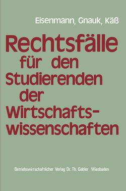 Rechtsfälle für Studierende der Wirtschaftswissenschaften von Eisenmann,  Hartmut, Gnauk,  Herbert, Käß,  Helmut