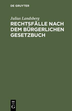Rechtsfälle nach dem Bürgerlichen Gesetzbuch von Landsberg,  Julius