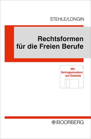 Rechtsformen für die Freien Berufe von Longin,  Franz, Stehle,  Heinz