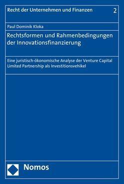 Rechtsformen und Rahmenbedingungen der Innovationsfinanzierung von Kloka,  Paul Dominik
