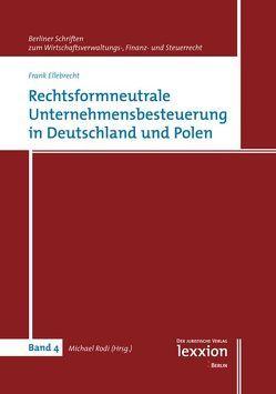 Rechtsformneutrale Unternehmensbesteuerung in Deutschland und Polen von Ellebrecht,  Frank