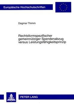 Rechtsformspezifischer gemeinnütziger Spendenabzug versus Leistungsfähigkeitsprinzip von Thimm,  Dagmar