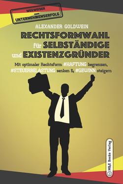 Rechtsformwahl für Selbständige & Existenzgründer von Goldwein,  Alexander