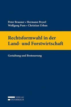 Rechtsformwahl in der Land- und Forstwirtschaft von Brauner,  Peter, Peyerl,  Hermann, Pum,  Wolfgang, Urban,  Christian