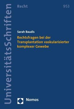 Rechtsfragen bei der Transplantation vaskularisierter komplexer Gewebe von Baudis,  Sarah