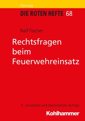 Rechtsfragen beim Feuerwehreinsatz von Fischer,  Ralf