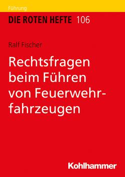 Rechtsfragen beim Führen von Feuerwehrfahrzeugen von Fischer,  Ralf
