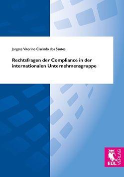 Rechtsfragen der Compliance in der internationalen Unternehmensgruppe von Vitorino Clarindo dos Santos,  Jorgete