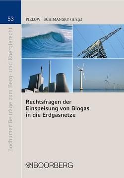 Rechtsfragen der Einspeisung von Biogas in die Erdgasnetze von Pielow,  Johann-Christian, Schimansky,  Christian