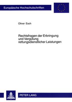 Rechtsfragen der Erbringung und Vergütung rettungsdienstlicher Leistungen von Esch,  Oliver