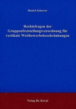 Rechtsfragen der Gruppenfreistellungsverordnung für vertikale Wettbewerbsbeschränkungen von Scheerer,  Daniel