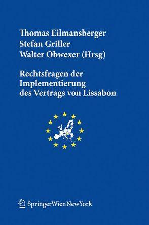 Rechtsfragen der Implementierung des Vertrags von Lissabon von Eilmansberger,  Thomas, Griller,  Stefan, Obwexer,  Walter