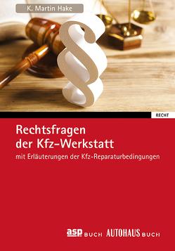 Rechtsfragen der Kfz-Werkstatt von Hake,  K. Martin