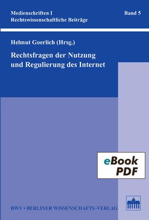 Rechtsfragen der Nutzung und Regulierung des Internet von Goerlich,  Helmut