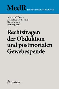 Rechtsfragen der Obduktion und postmortalen Gewebespende von Janke,  Kathrin, Rothschild,  Markus A, Wienke,  Albrecht